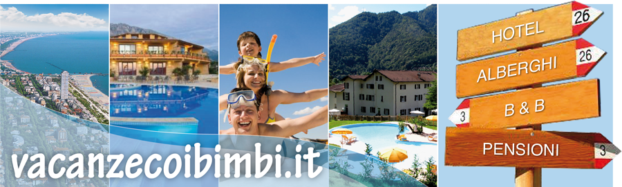 Vacanzecoibimbi.it il portale turistico per le famiglie con bambini che cercano hotel ed offerte speciali per la propria vacanza in Italia